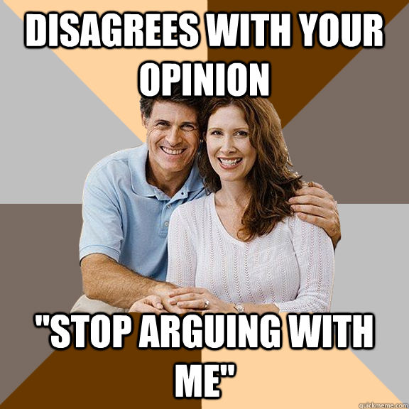 Disagrees with your opinion