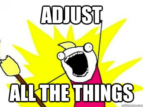 ADJUST ALL THE THINGS
