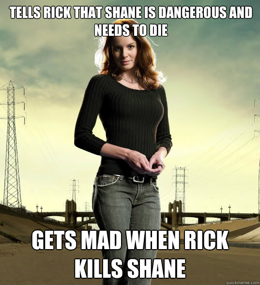 Tells Rick that Shane is dangerous and needs to die Gets mad when Rick Kills Shane