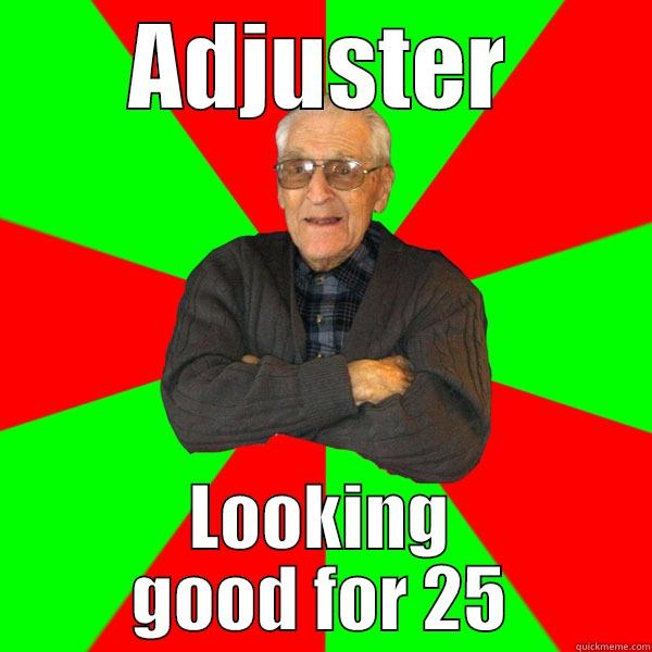 ADJUSTER LOOKING GOOD FOR 25 Bachelor Grandpa