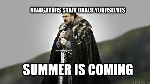 navigators staff Brace yourselves summer is coming - navigators staff Brace yourselves summer is coming  Ned stark winter is coming