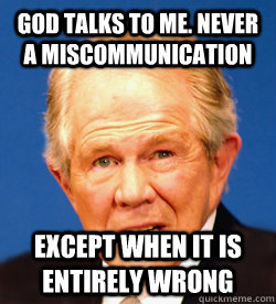 God talks to me. never a miscommunication  except when it is entirely wrong