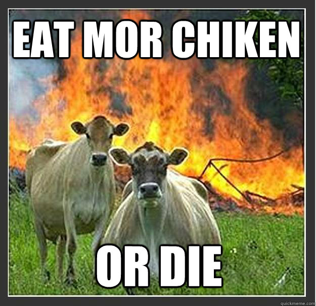 eat mor chiken or die - eat mor chiken or die  Evil cows