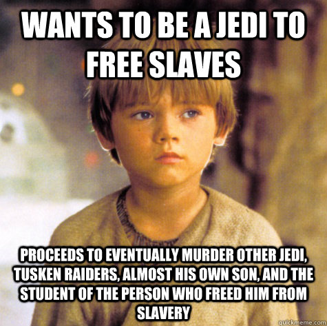 Wants To Be A Jedi To Free Slaves Proceeds To Eventually Murder