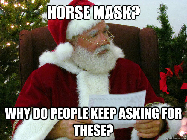 horse mask? why do people keep asking for these? - horse mask? why do people keep asking for these?  Misc