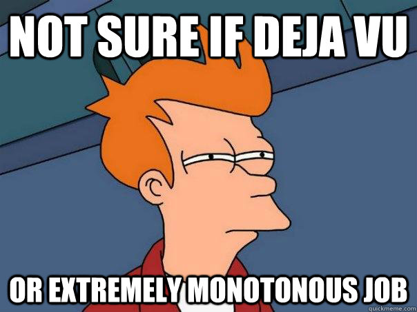 Not sure if deja vu Or extremely monotonous job - Not sure if deja vu Or extremely monotonous job  Futurama Fry