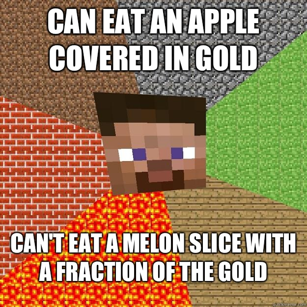Can eat an apple covered in gold Can't eat a melon slice with a fraction of the gold - Can eat an apple covered in gold Can't eat a melon slice with a fraction of the gold  Minecraft