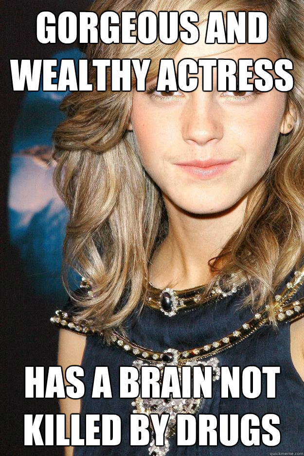 gorgeous and wealthy actress has a brain not killed by drugs