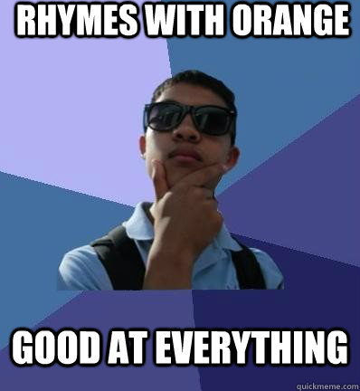 rhymes with orange good at everything