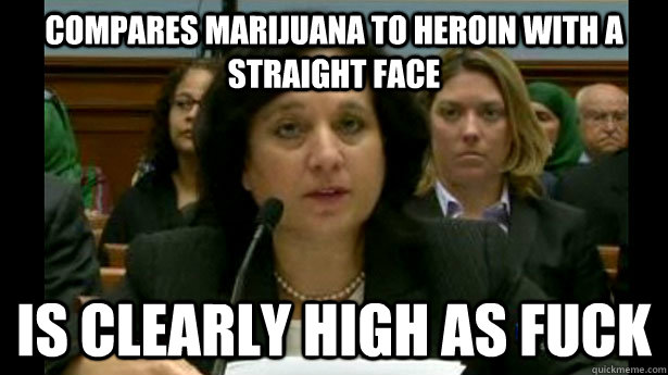 Compares marijuana to heroin with a straight face Is clearly high as fuck