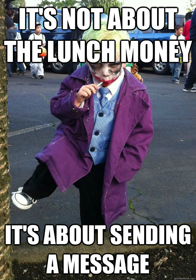 It's not about the lunch money It's about sending a message