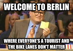 Welcome to Berlin Where everyone's a tourist and the bike lanes don't matter