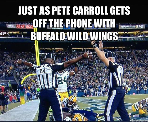 Just as Pete Carroll gets off the phone with Buffalo Wild Wings