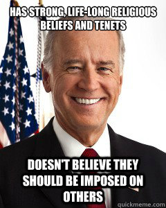 Has strong, life-long religious beliefs and tenets Doesn't believe they should be imposed on others  Joe Bidens view on marijuana