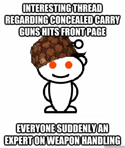 Interesting thread regarding concealed carry guns hits front page Everyone suddenly an expert on weapon handling - Interesting thread regarding concealed carry guns hits front page Everyone suddenly an expert on weapon handling  Scumbag Reddit