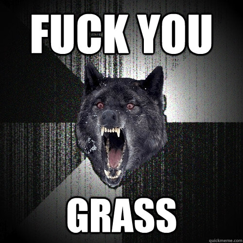 Fuck You Grass - Fuck You Grass  Insanity Wolf bangs Courage Wolf