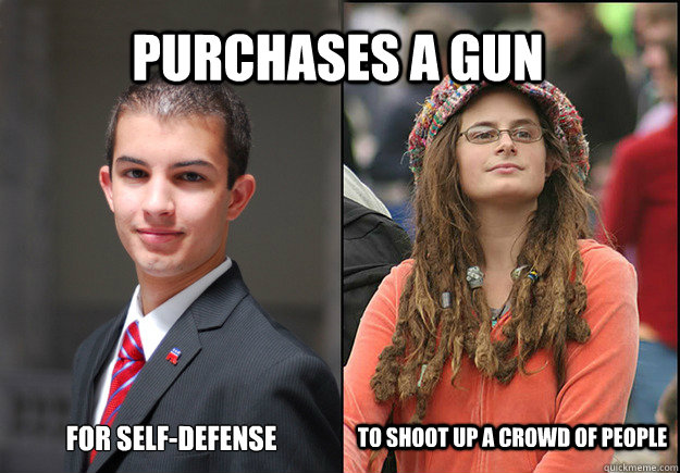 Purchases a gun for self-defense To shoot up a crowd of people - Purchases a gun for self-defense To shoot up a crowd of people  College Liberal Vs College Conservative