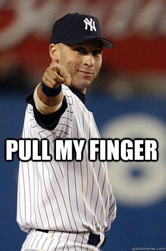 Pull my finger - Pull my finger  Derek Jeter Pointing