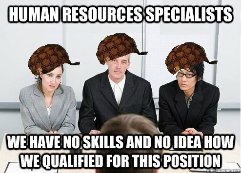 Human resources specialists we have no skills and no idea how we