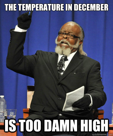 The temperature in december is too damn high - The temperature in december is too damn high  The Rent Is Too Damn High