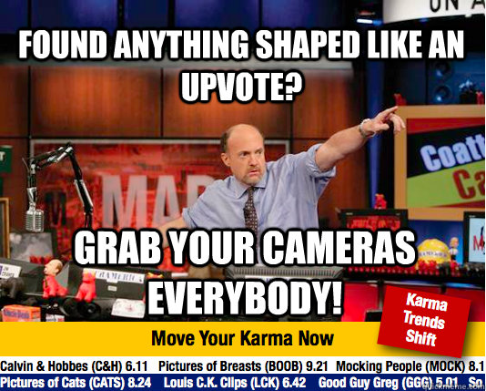 Found anything shaped like an upvote? grab your cameras everybody!  Mad Karma with Jim Cramer
