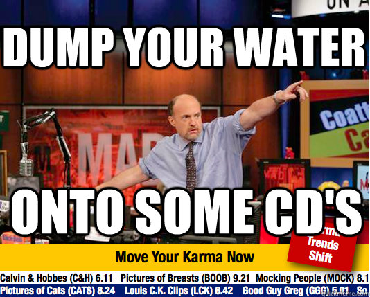 Dump your water  onto some cd's - Dump your water  onto some cd's  Mad Karma with Jim Cramer