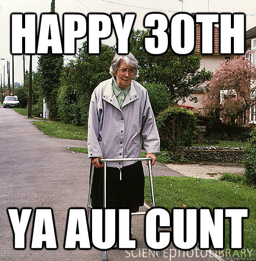 4918010b047fa3aa7755dddae62b89f35f0a08f071ceffe5e2c16c068317d8b0 30th memes quickmeme,Funny 30th Birthday Meme