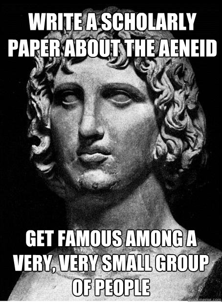 write a scholarly paper about the aeneid get famous among a very, very small group of people  Vergil