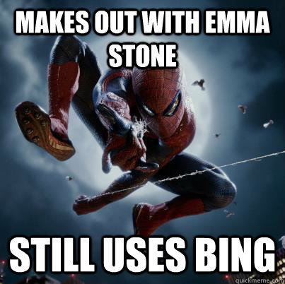 Makes out with Emma Stone Still uses Bing