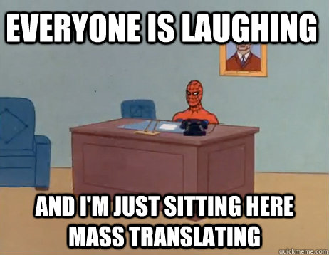 Everyone is laughing And I'm just sitting here mass translating