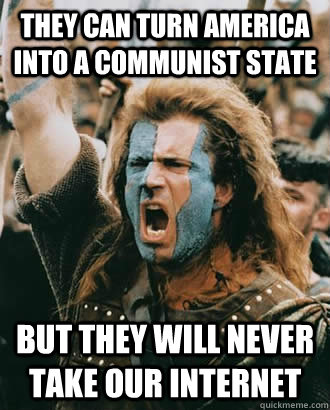 They can turn america into a communist state but they will never take our internet - They can turn america into a communist state but they will never take our internet  SOPA Opposer