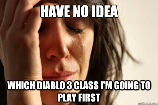 Have No Idea Which Diablo 3 Class I'm going to play first  First World Problems