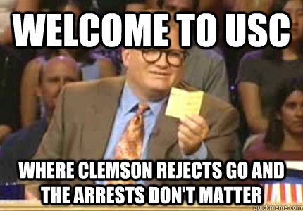 493be724579753ff53098ce4bddcc4a64ea0106d8605d07bef4371200dfc3105 welcome to usc where clemson rejects go and the arrests don't