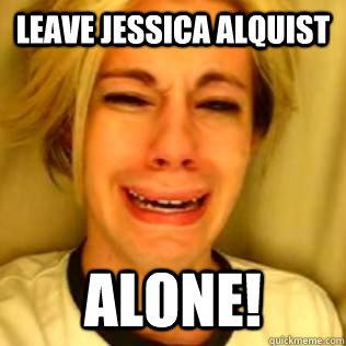 Leave Jessica Alquist  Alone!