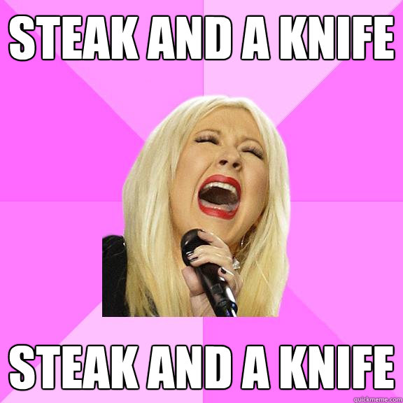 Steak and a knife Steak and a knife - Steak and a knife Steak and a knife  Wrong Lyrics Christina