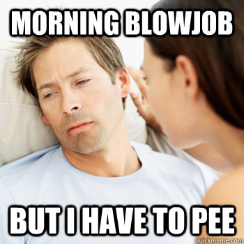 Morning Blowjob But i have to pee