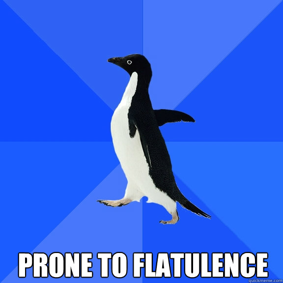 Prone to flatulence -  Prone to flatulence  Socially Awkward Penguin