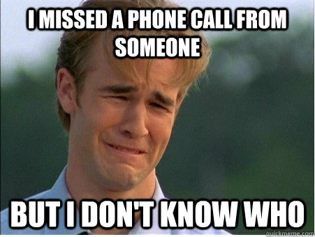 I missed a phone call from someone but I don't know who - I missed a phone call from someone but I don't know who  1990s Problems