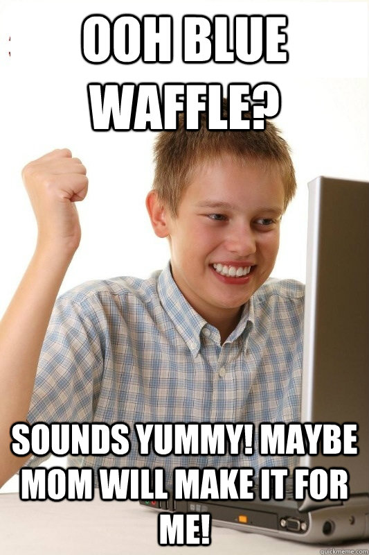Ooh Blue waffle? Sounds yummy! maybe mom will make it for me! - Ooh Blue waffle? Sounds yummy! maybe mom will make it for me!  1st Day Internet Kid