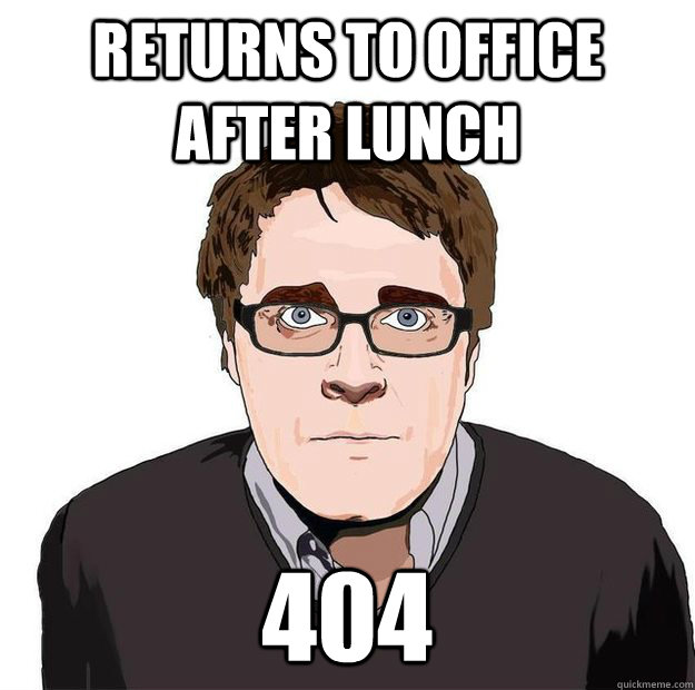 returns to office after lunch 404 - returns to office after lunch 404  Always Online Adam Orth