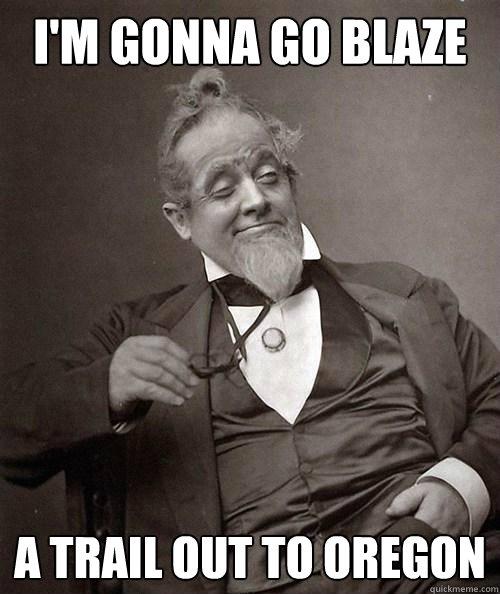 I'm gonna go blaze a trail out to oregon  - I'm gonna go blaze a trail out to oregon   1880s Stoner