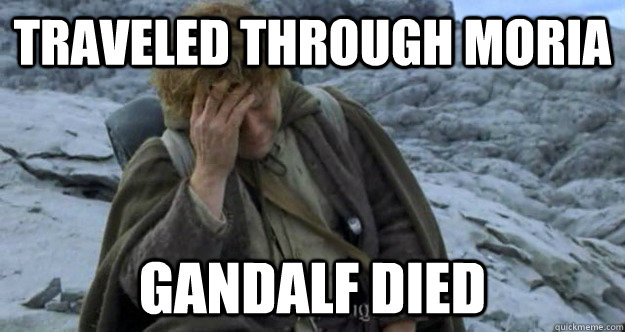 Traveled through Moria Gandalf Died