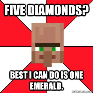 Five Diamonds? Best I can do is one Emerald. - Five Diamonds? Best I can do is one Emerald.  Minecraft Pawn Star