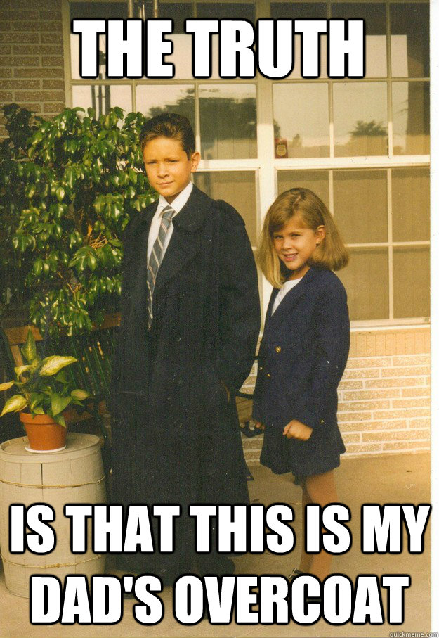 the truth is that this is my dad's overcoat  The Little X-Files