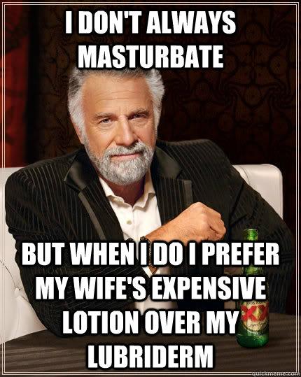I dont masturbate