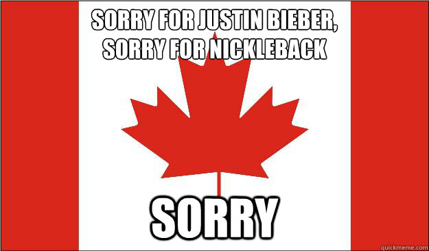 sorry for justin bieber,  sorry for nickleback sorry