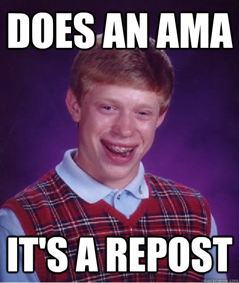 does an ama it's a repost - does an ama it's a repost  Bad Luck Brian