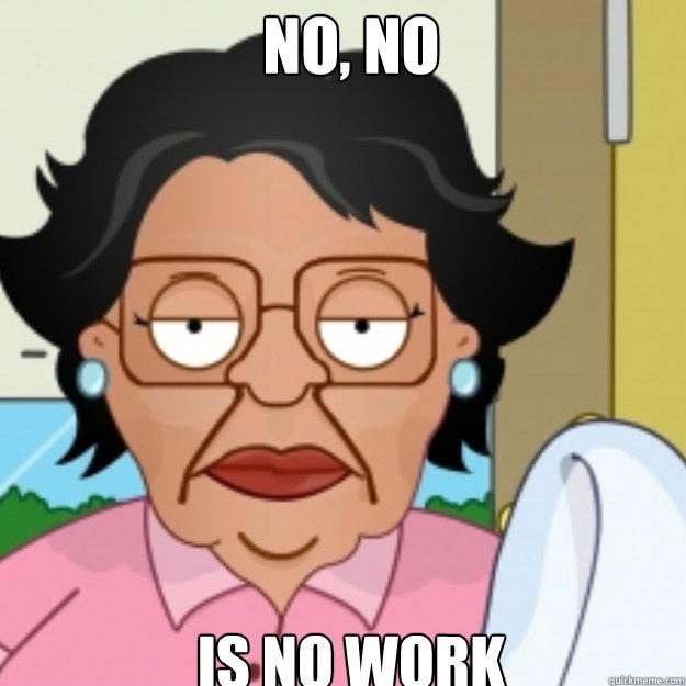 Funny Meme No Caption : No is work consuela quickmeme
