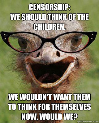 Censorship: We should think of the children. We wouldn't want them to think for themselves now, would we?  Judgmental Bookseller Ostrich
