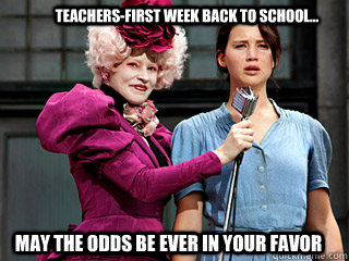 Teachers-First week back to school... May the odds be ever in your favor - Teachers-First week back to school... May the odds be ever in your favor  Hunger Games